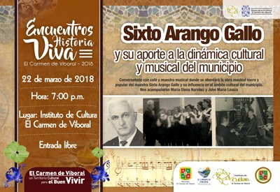 "Sexto Encuentro Historia Viva ""Sobre el maestro Sixto Arango Gallo"""