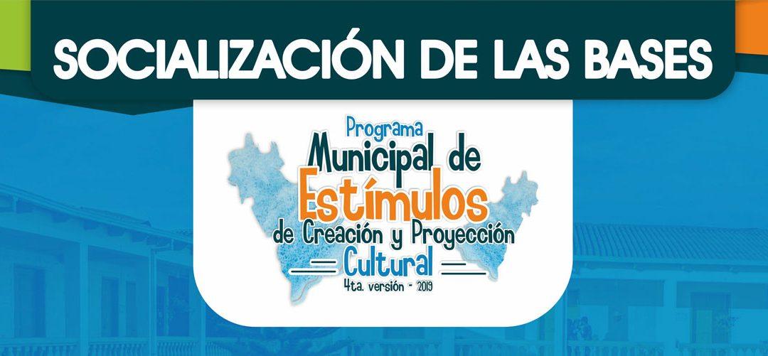 Socialización de lasbases de participación – Programa Municipal de Estímulos de Creación y Proyección Cultural – 4ta. Versión 2019 -.