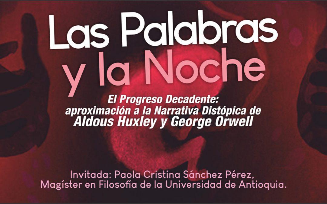 """Charla """"El Progreso Decadente: aproximación a la Narrativa Distópica de Aldous Huxley y George Orwell"""""""