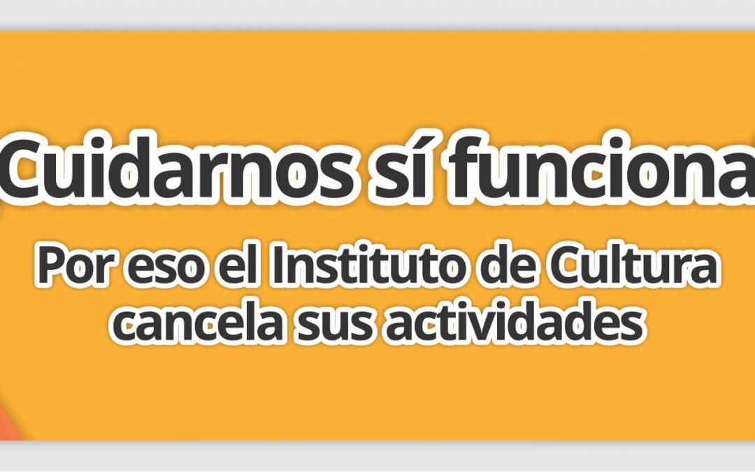 ¡Cuidarnos sí funciona! Por eso el Instituto de Cultura cancela sus actividades