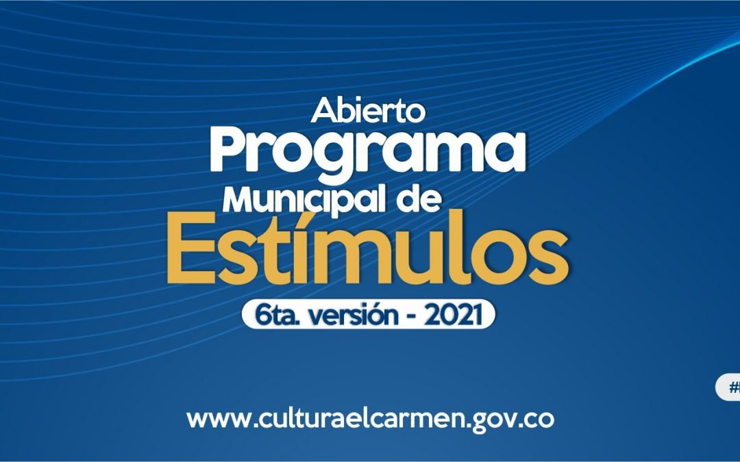 Abierto el Programa Municipal de Estímulos – 6ta. versión 2021 –